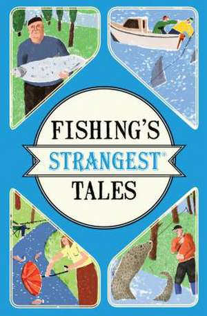 Fishing's Strangest Tales de Tom Quinn