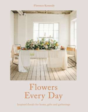 Image for Flowers Every Day : Inspired florals for home, gifts and gatherings Click to enlarge Flowers Every Day : Inspired florals for home, gifts and gatherings imagine