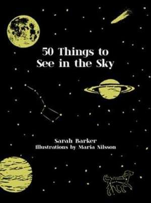 Barker, S: 50 Things to See in the Sky imagine