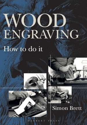 Wood Engraving: How to Do It de Simon Brett