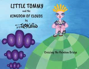 Little Tommy and the Kingdom of Clouds: Crossing the Rainbow Bridge de Nick Solonair