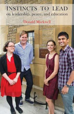 'Instincts to Lead': On Leadership, Peace, and Education de Don Markwell