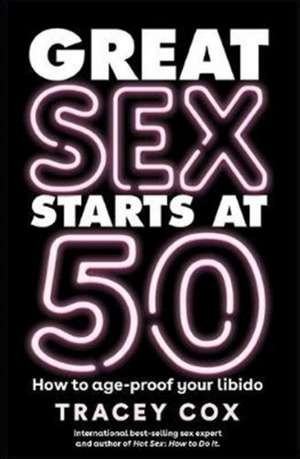Great Sex Starts at 50 de Tracey Cox