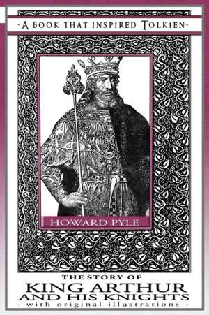 The Story of King Arthur and His Knights - A Book That Inspired Tolkien de Howard Pyle