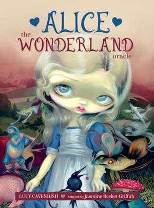Alice: the Wonderland Oracle: 45 cards and 132-page guidebook de Lucy Cavendish