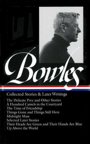 Collected Stories & Later Writings de Paul Bowles