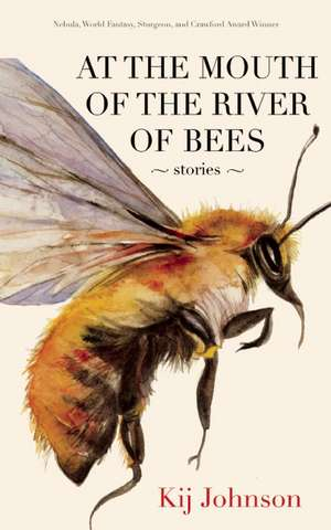 At the Mouth of the River of Bees: Stories de Kij Johnson