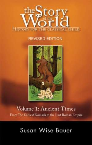 Story of the World – History for the Classical Child: Volume 1 - The Ancient Times de Susan Wise Bauer