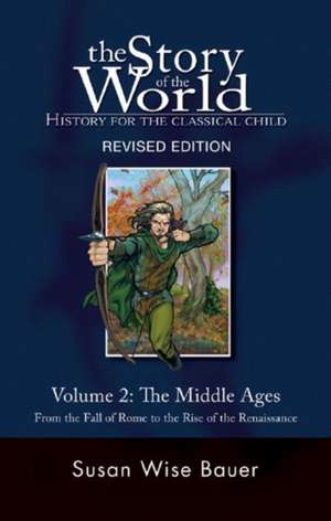 The Story of the World – History for the Classical Child – V 2 The Middle Ages – From the Fall of Rome to the Rise of the Renaissance