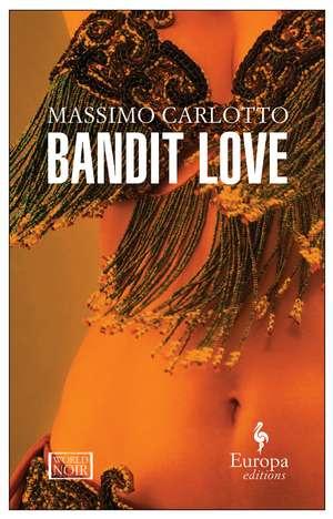 Bandit Love de Massimo Carlotto