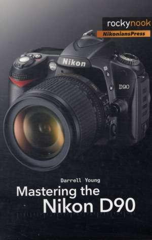 Mastering the Nikon D90 imagine