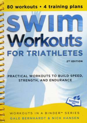 Swim Workouts for Triathletes:  Practical Workouts to Build Speed, Strength, and Endurance de Gale Bernhardt