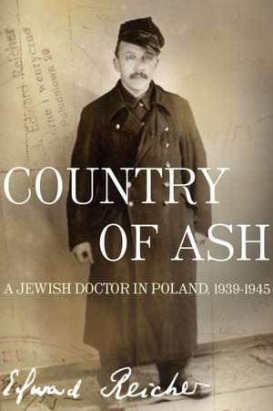 Country of Ash:  A Jewish Doctor in Poland, 1939-1945 de Edward Reicher