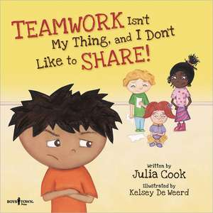 Teamwork Isn't My Thing, and I Don't Like to Share! de Julia Cook