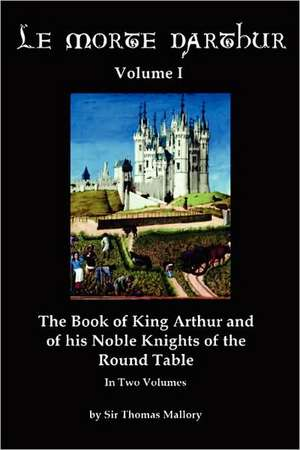 Le Morte Darthur Volume I de Thomas Malory