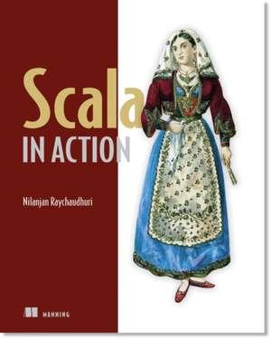 Scala in Action de Nilanjan Raychaudhuri