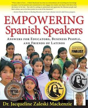 Empowering Spanish Speakers - Answers for Educators, Business People, and Friends of Latinos de Jacqueline Zaleski MacKenzie