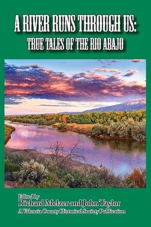 A River Runs Through Us:  True Tales of the Rio Abajo de Richard Melzer