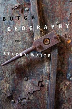Butch Geography de Stacey Waite