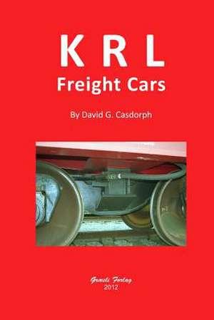 Krl Freight Cars de David G. Casdorph