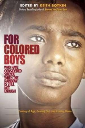 For Colored Boys Who Have Considered Suicide When the Rainbow Is Still Not Enough de Keith Boykin