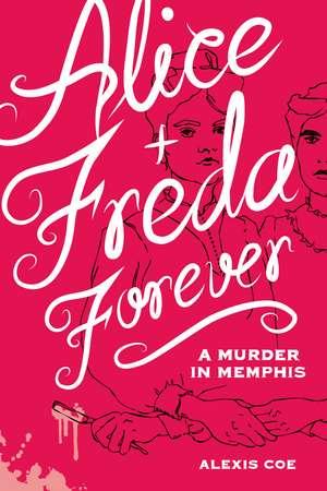 Alice + Freda Forever: A Murder in Memphis de Alexis Coe
