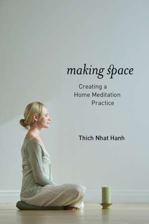 Making Space:  Creating a Home Meditation Practice de Thich Nhat Hanh
