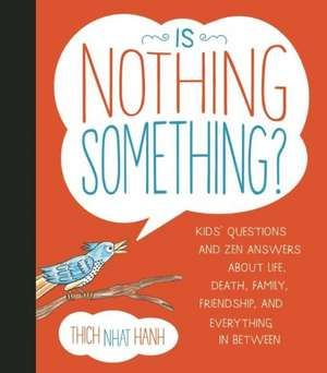 Is Nothing Something?:  Kids' Questions and Zen Answers about Life, Death, Family, Friendship, and Everything in Between de Thich Nhat Hanh