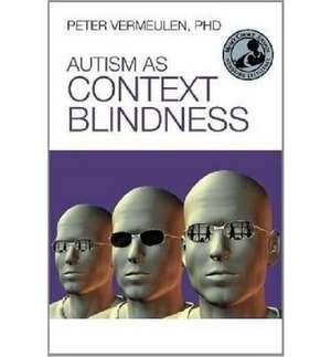 Autism as Context Blindness de Peter Vermeulen