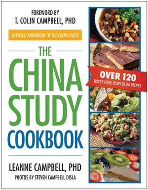The China Study Cookbook: Over 120 Whole Food, Plant-Based Recipes de LEANNE CAMPBELL