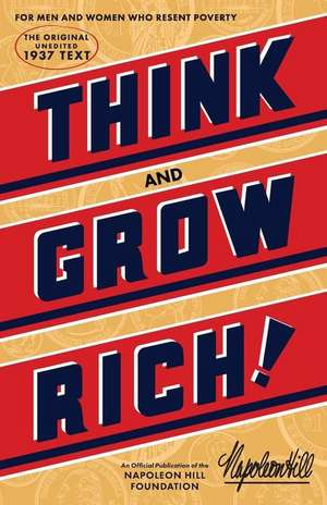 Think and Grow Rich: The Original, an Official Publication of the Napoleon Hill Foundation de Napoleon Hill