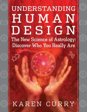 Understanding Human Design:  Discover Who You Really Are de Karen Curry