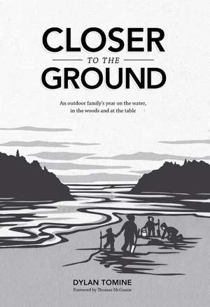 Closer to the Ground:  An Outdoor Family's Year on the Water, in the Woods and at the Table de Dylan Tomine