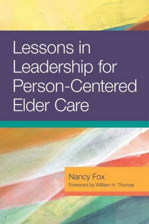 Lessons in Leadership for Person-Centered Elder Care