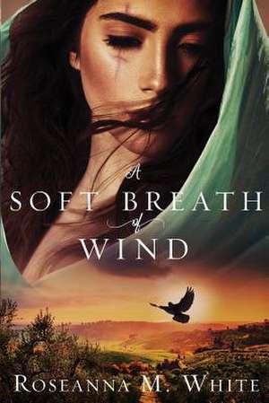 A Soft Breath of Wind de Roseanna M. White