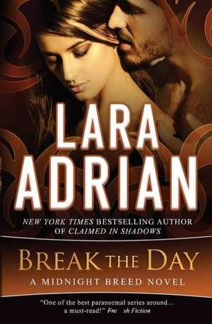 Break the Day: A Midnight Breed Novel de Lara Adrian