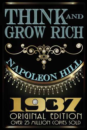 Think and Grow Rich:  1937 Original Masterpiece de Napoleon Hill
