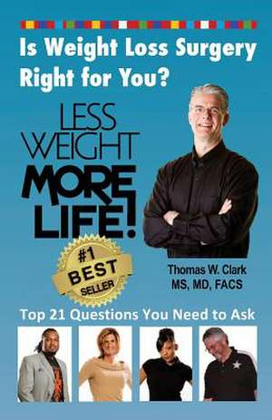 Less Weight More Life! Is Weight Loss Surgery Right For You?