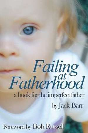 Failing at Fatherhood de Jack Barr