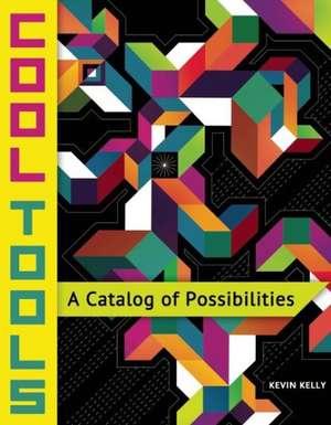 Cool Tools:  A Catalog of Possibilities de Kevin Kelly