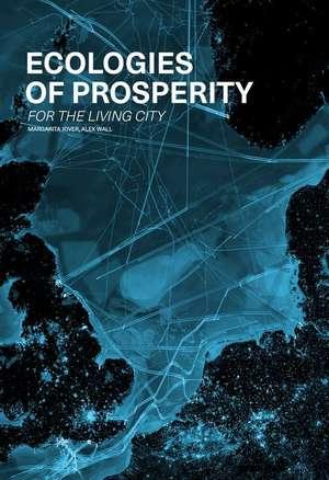 Ecologies of Prosperity For the Living de Alexander Wall
