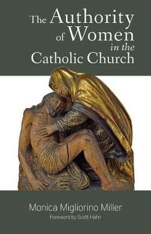 The Authority of Women in the Catholic Church de Monica Migliorino Miller