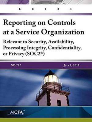 Guide: Reporting on Controls at a Service Organization: Relevant to Security, Availability, Processing Integrity, Confidentiality, or Privacy (SOC2®), de AICPA