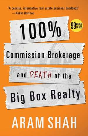 100% Commission Brokerage and Death of the Big Box Realty de ARAM SHAH