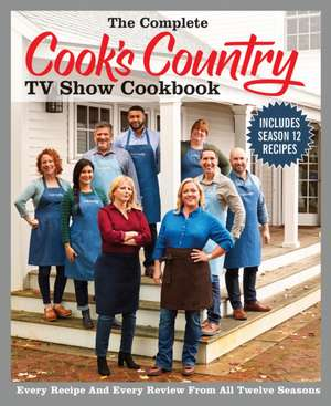 The Complete Cook's Country TV Show Cookbook 12th Anniversary Edition de America's Test Kitchen
