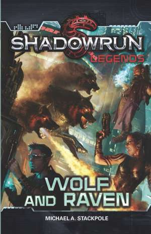 Shadowrun Legends: Wolf and Raven de Michael A. Stackpole