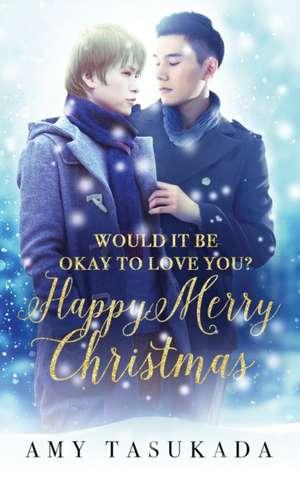 Happy Merry Christmas (Would it Be Okay to Love You?) de Amy Tasukada