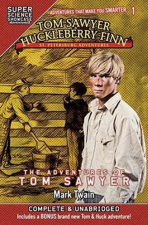 Tom Sawyer & Huckleberry Finn: St. Petersburg Adventures: The Adventures of Tom Sawyer (Super Science Showcase) de Mark Twain