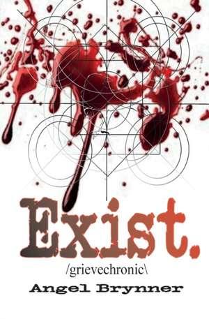 Exist: /grievechronic\ de Angel Brynner