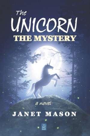 The Unicorn, the Mystery de Janet Mason